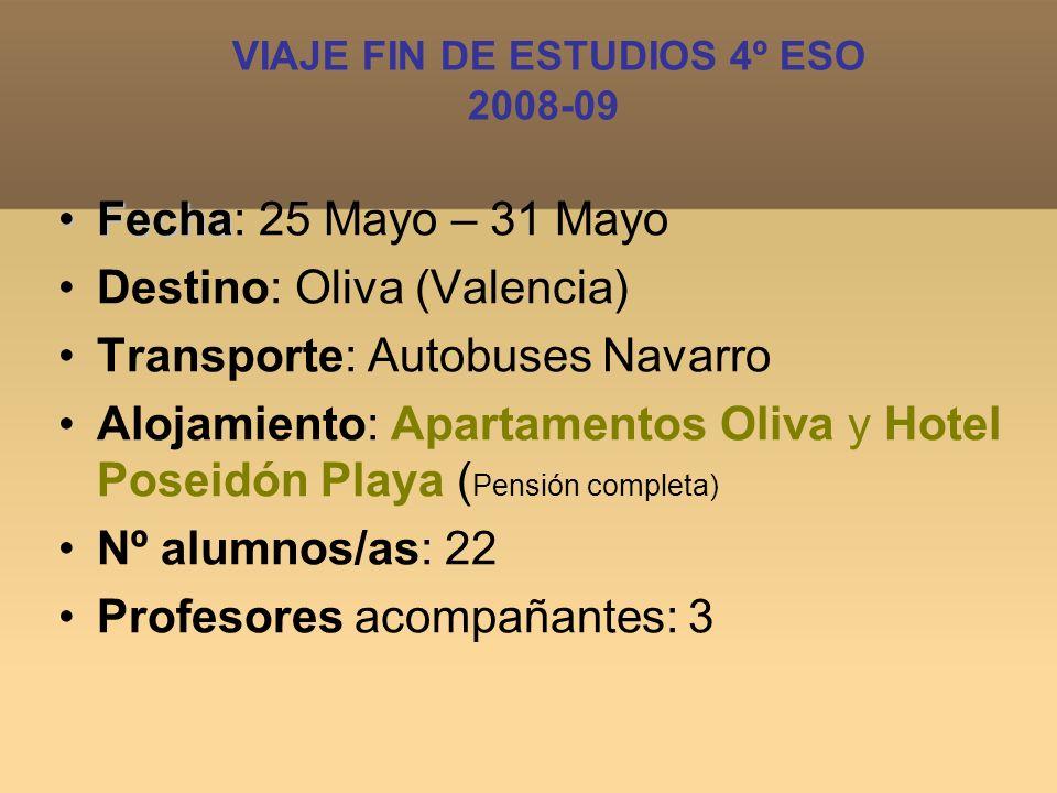 VIAJE FIN DE ESTUDIOS 4º ESO 2008-09 FechaFecha: 25 Mayo – 31 Mayo Destino: Oliva (Valencia) Transporte: Autobuses Navarro Alojamiento: Apartamentos O