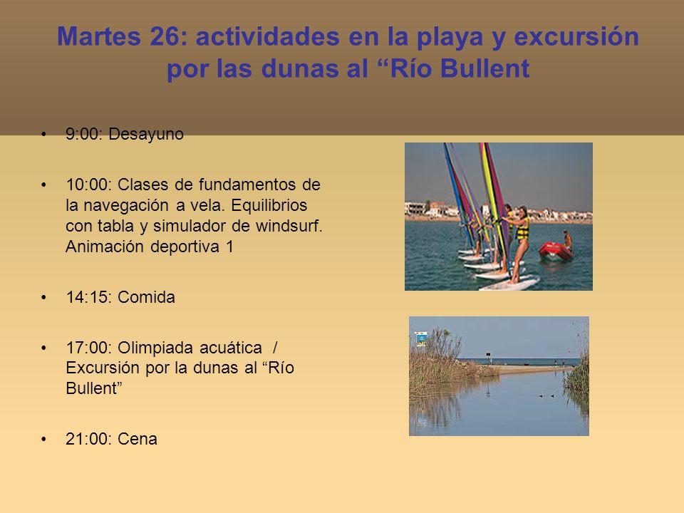 Martes 26: actividades en la playa y excursión por las dunas al Río Bullent 9:00: Desayuno 10:00: Clases de fundamentos de la navegación a vela. Equil