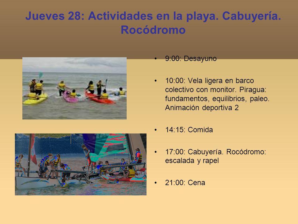 Jueves 28: Actividades en la playa. Cabuyería. Rocódromo 9:00: Desayuno 10:00: Vela ligera en barco colectivo con monitor. Piragua: fundamentos, equil