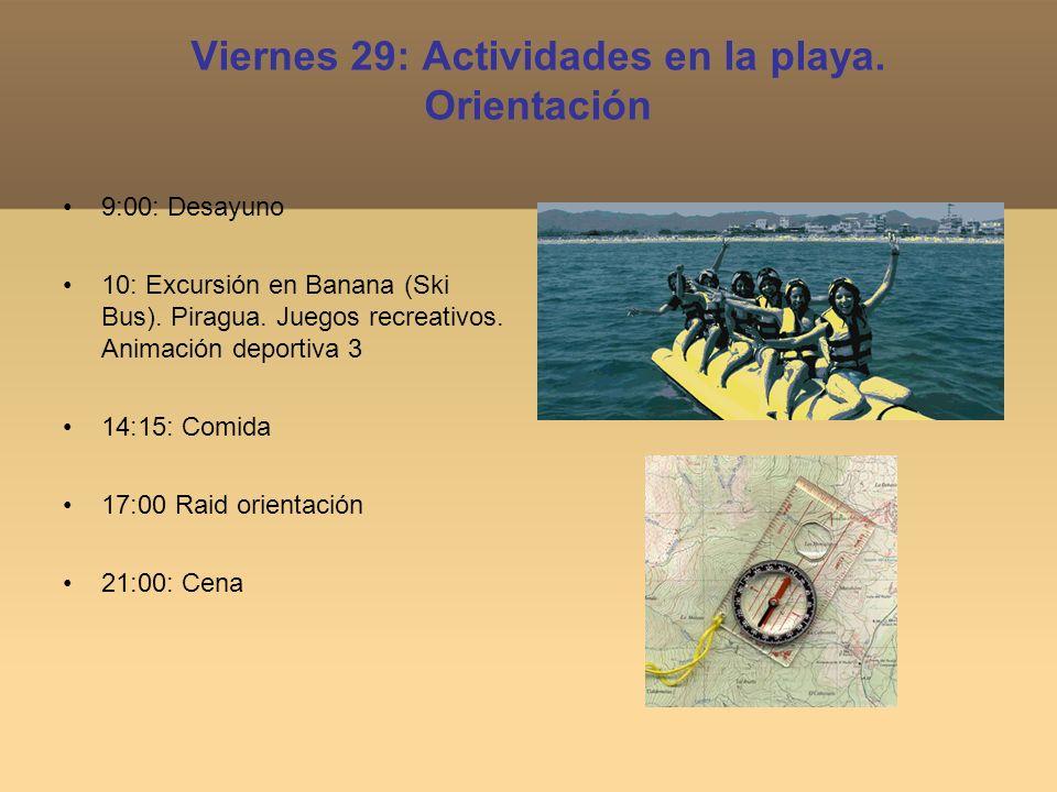 Viernes 29: Actividades en la playa. Orientación 9:00: Desayuno 10: Excursión en Banana (Ski Bus). Piragua. Juegos recreativos. Animación deportiva 3