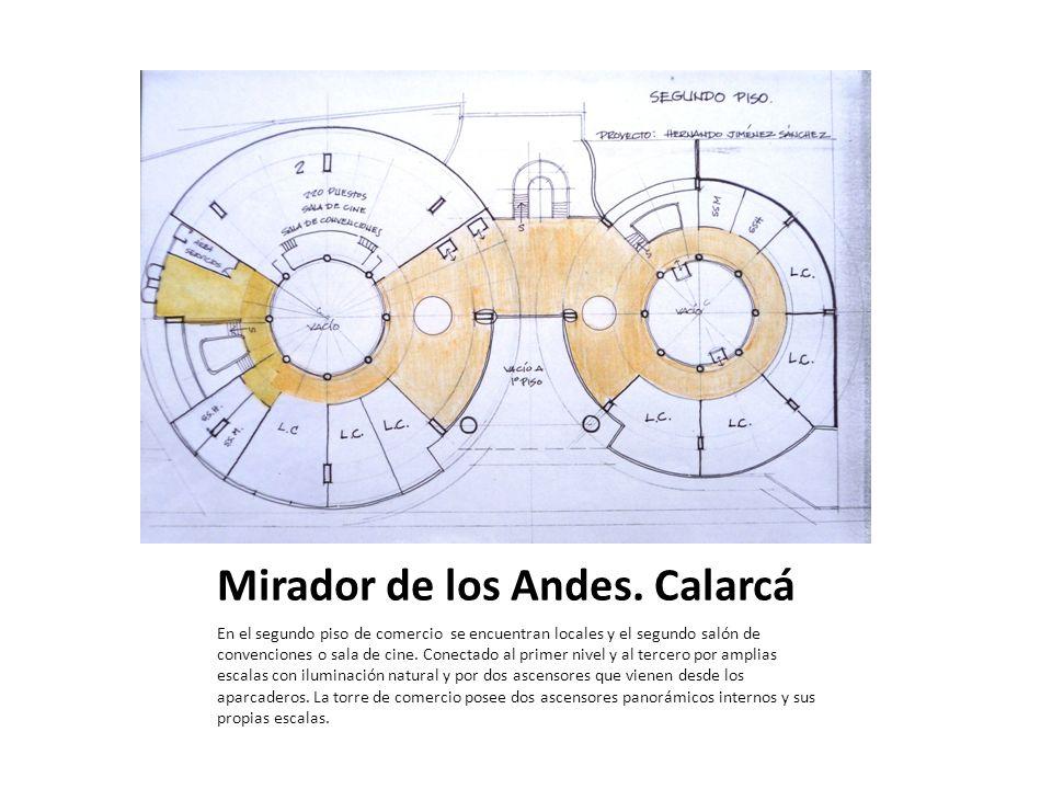 Mirador de los Andes. Calarcá En el segundo piso de comercio se encuentran locales y el segundo salón de convenciones o sala de cine. Conectado al pri