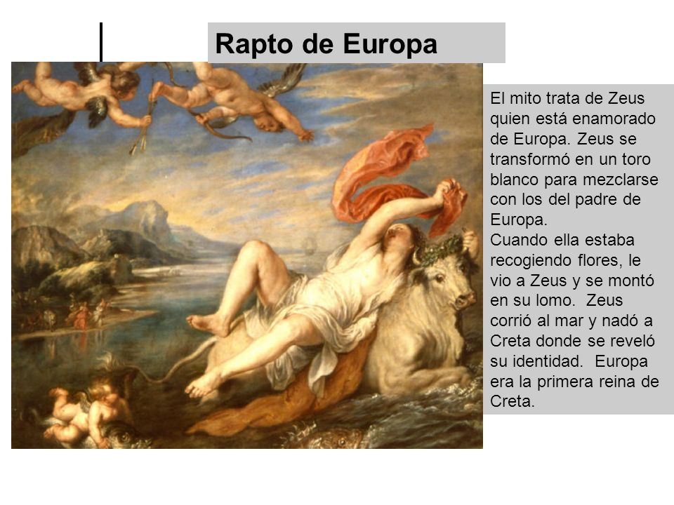 Rapto de Europa El mito trata de Zeus quien está enamorado de Europa.