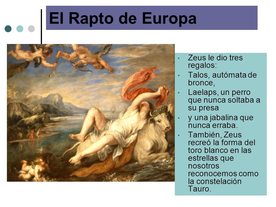 El Rapto de Europa Zeus le dio tres regalos: Talos, autómata de bronce, Laelaps, un perro que nunca soltaba a su presa y una jabalina que nunca erraba.