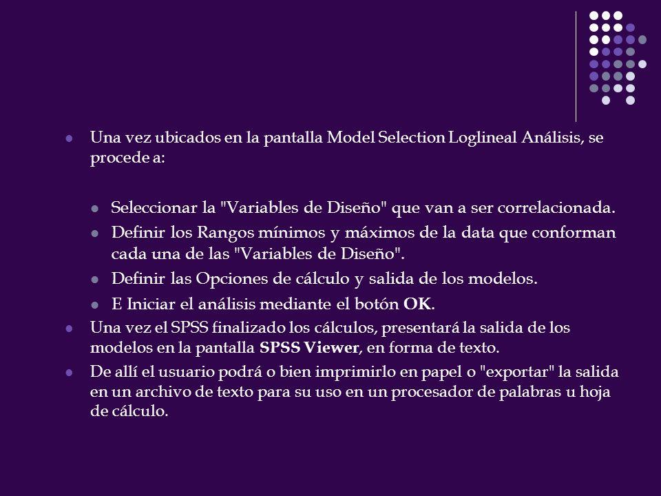 Una vez ubicados en la pantalla Model Selection Loglineal Análisis, se procede a: Seleccionar la Variables de Diseño que van a ser correlacionada.