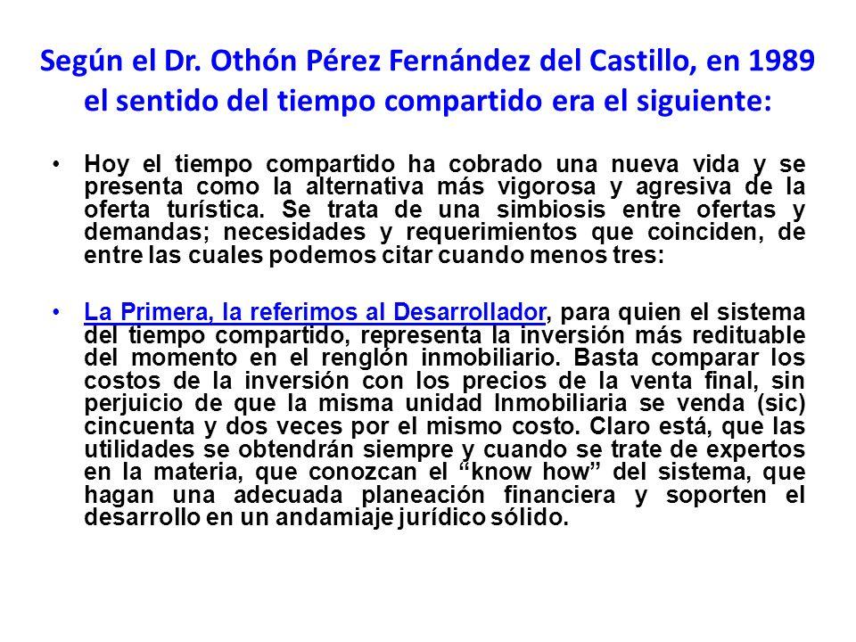 Según el Dr. Othón Pérez Fernández del Castillo, en 1989 el sentido del tiempo compartido era el siguiente: Hoy el tiempo compartido ha cobrado una nu