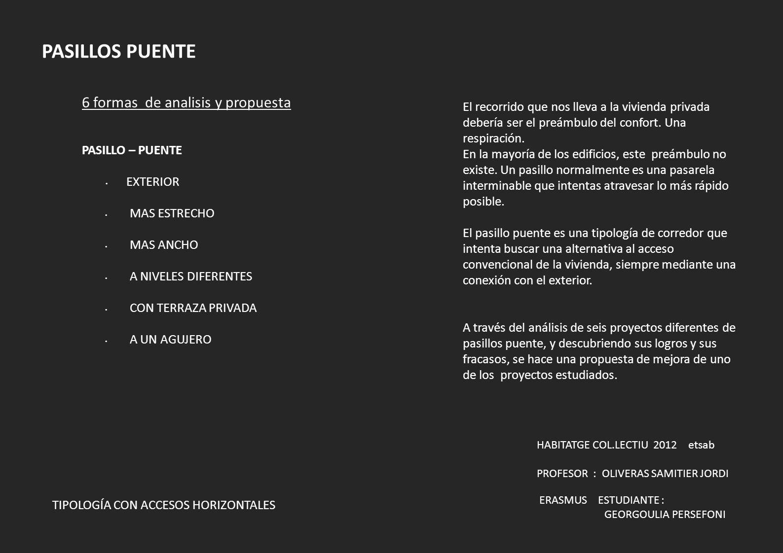 TIPOLOGÍA CON ACCESOS HORIZONTALES PASILLOS PUENTE ERASMUS ESTUDIANTE : GEORGOULIA PERSEFONI HABITATGE COL.LECTIU 2012 etsab PROFESOR : OLIVERAS SAMIT