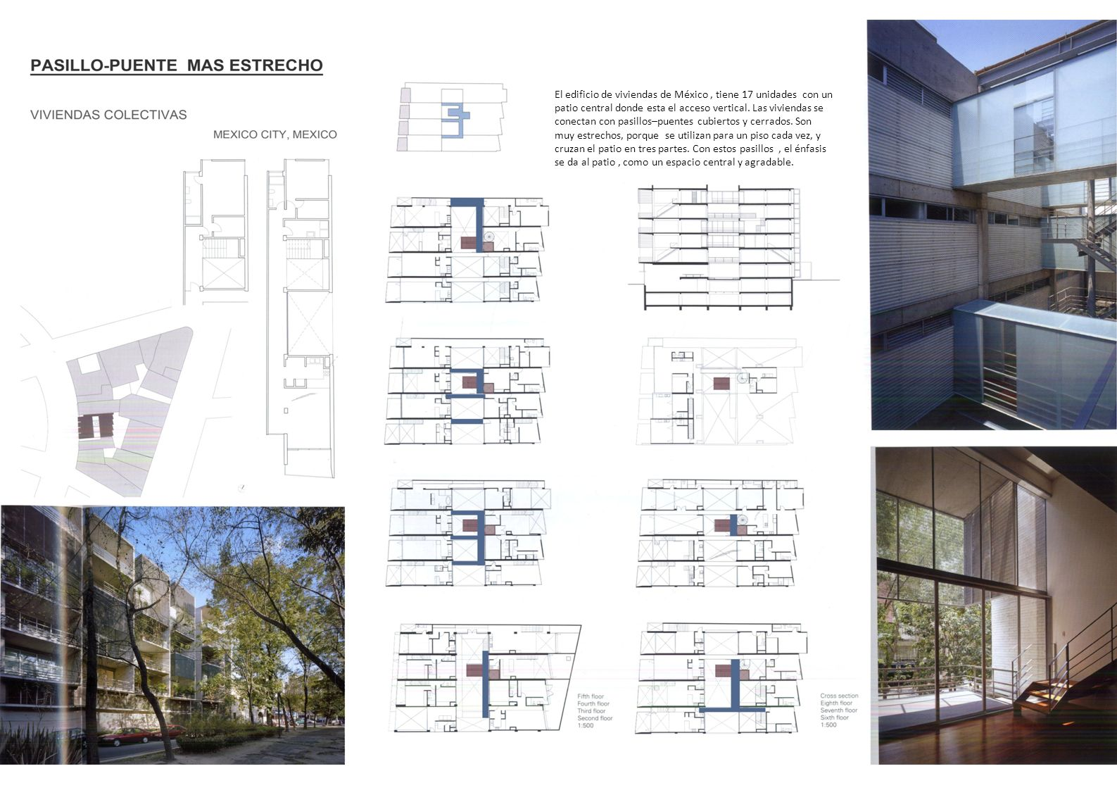 El edificio de viviendas de México, tiene 17 unidades con un patio central donde esta el acceso vertical. Las viviendas se conectan con pasillos–puent