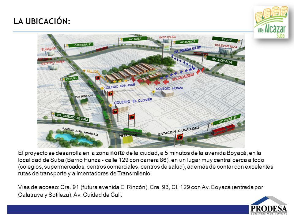 LA UBICACIÓN: El proyecto se desarrolla en la zona norte de la ciudad, a 5 minutos de la avenida Boyacá, en la localidad de Suba (Barrio Hunza - calle