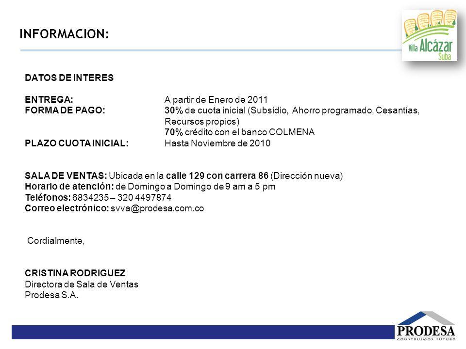 INFORMACION: DATOS DE INTERES ENTREGA: A partir de Enero de 2011 FORMA DE PAGO: 30% de cuota inicial (Subsidio, Ahorro programado, Cesantías, Recursos