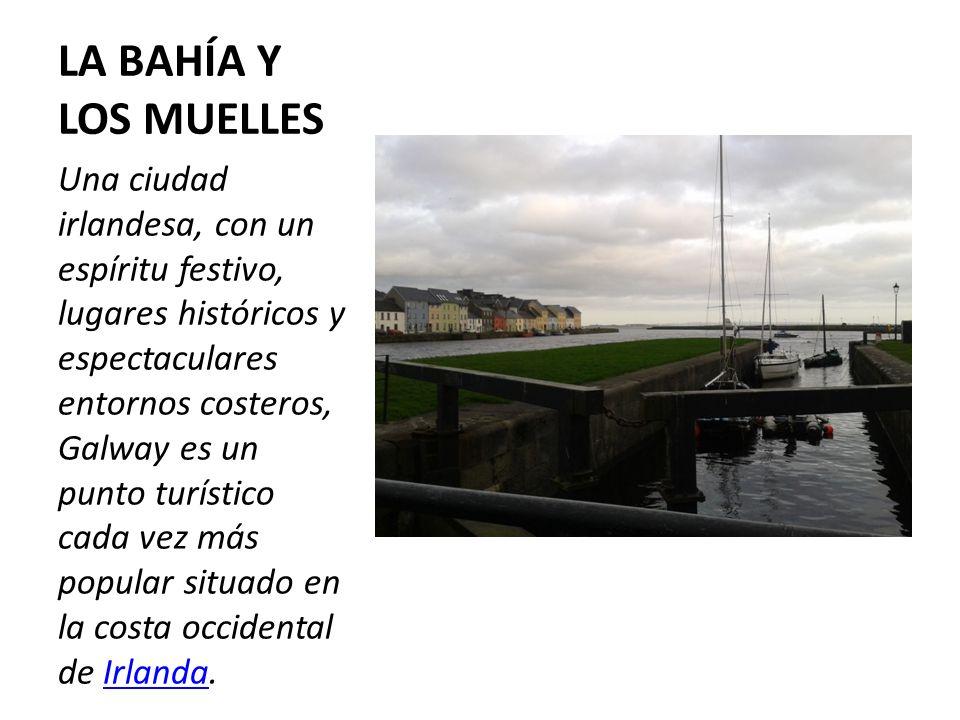 LA BAHÍA Y LOS MUELLES Una ciudad irlandesa, con un espíritu festivo, lugares históricos y espectaculares entornos costeros, Galway es un punto turístico cada vez más popular situado en la costa occidental de Irlanda.Irlanda