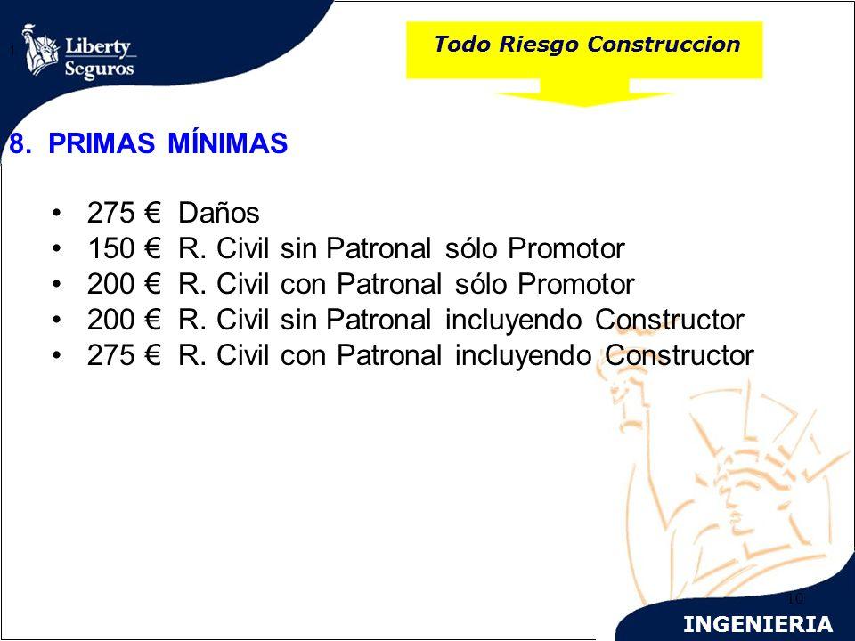 INGENIERIA 10 Todo Riesgo Construccion 1. 8. PRIMAS MÍNIMAS 275 Daños 150 R. Civil sin Patronal sólo Promotor 200 R. Civil con Patronal sólo Promotor