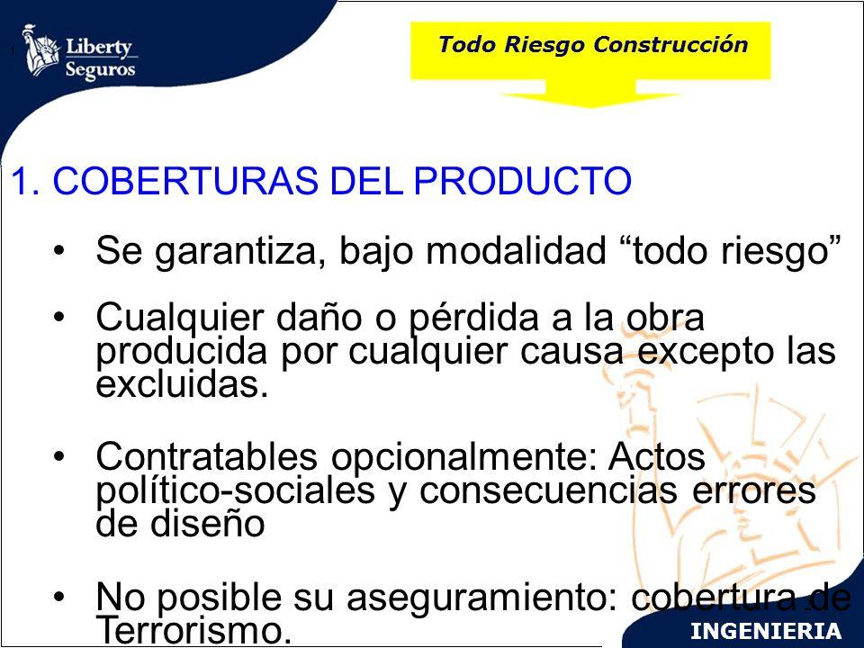 2 Todo Riesgo Construcción 1. 1. COBERTURAS DEL PRODUCTO Se garantiza, bajo modalidad todo riesgo Cualquier daño o pérdida a la obra producida por cua