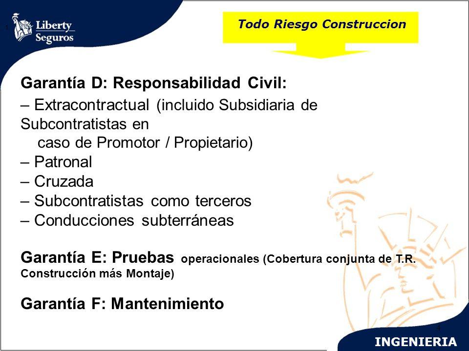 INGENIERIA 4 Todo Riesgo Construccion 1. Garantía D: Responsabilidad Civil: – Extracontractual (incluido Subsidiaria de Subcontratistas en caso de Pro