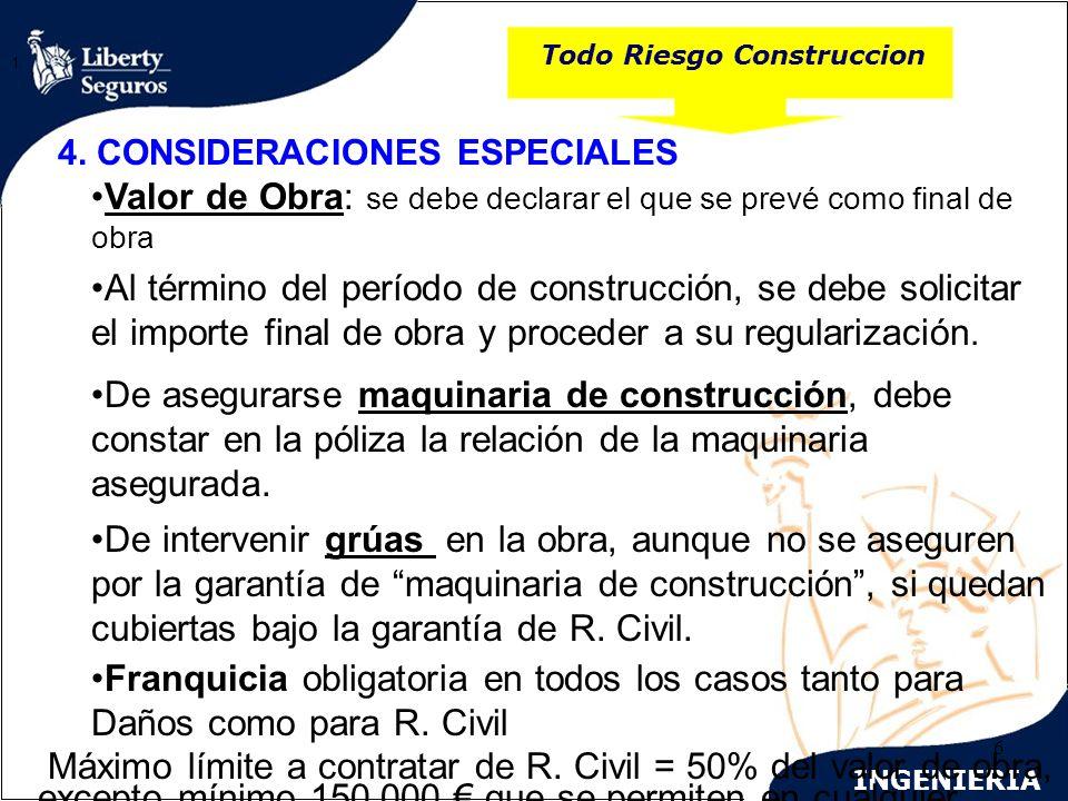 INGENIERIA 6 Todo Riesgo Construccion 1. 4. CONSIDERACIONES ESPECIALES Valor de Obra: se debe declarar el que se prevé como final de obra Al término d