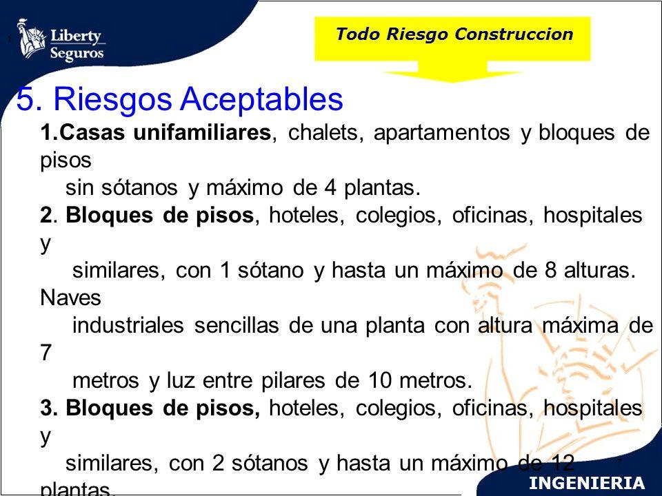 INGENIERIA 7 Todo Riesgo Construccion 1. 5. Riesgos Aceptables 1.Casas unifamiliares, chalets, apartamentos y bloques de pisos sin sótanos y máximo de