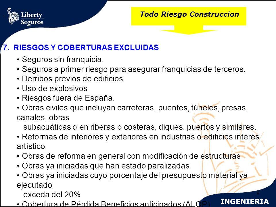INGENIERIA 9 Todo Riesgo Construccion 1. 7. RIESGOS Y COBERTURAS EXCLUIDAS Seguros sin franquicia. Seguros a primer riesgo para asegurar franquicias d