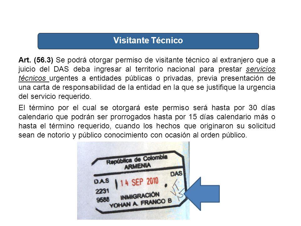 Visitante Técnico Art. (56.3) Se podrá otorgar permiso de visitante técnico al extranjero que a juicio del DAS deba ingresar al territorio nacional pa