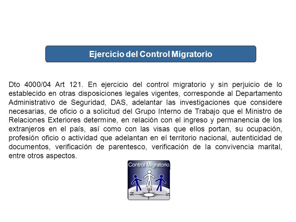 Dto 4000/04 Art 121. En ejercicio del control migratorio y sin perjuicio de lo establecido en otras disposiciones legales vigentes, corresponde al Dep