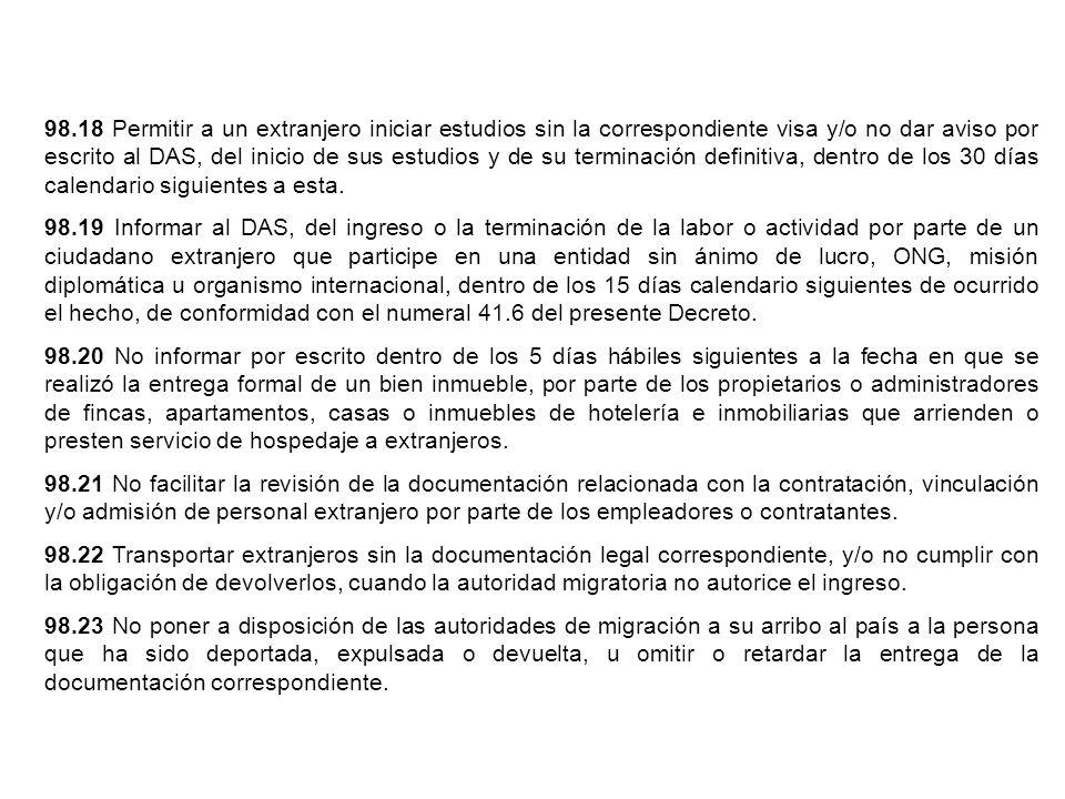 98.18 Permitir a un extranjero iniciar estudios sin la correspondiente visa y/o no dar aviso por escrito al DAS, del inicio de sus estudios y de su te