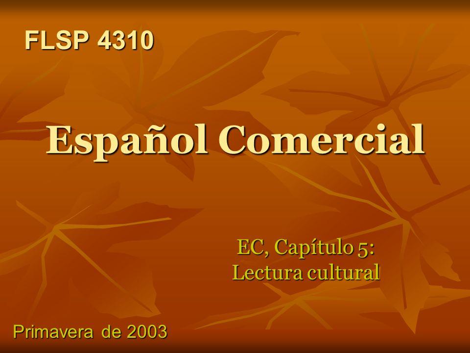 Español Comercial EC, Capítulo 5: Lectura cultural FLSP 4310 FLSP 4310 Primavera de 2003