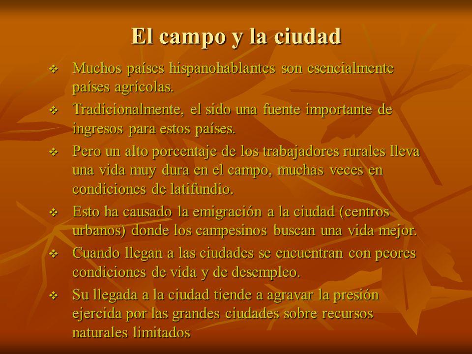 El campo y la ciudad Muchos países hispanohablantes son esencialmente países agrícolas. Muchos países hispanohablantes son esencialmente países agríco
