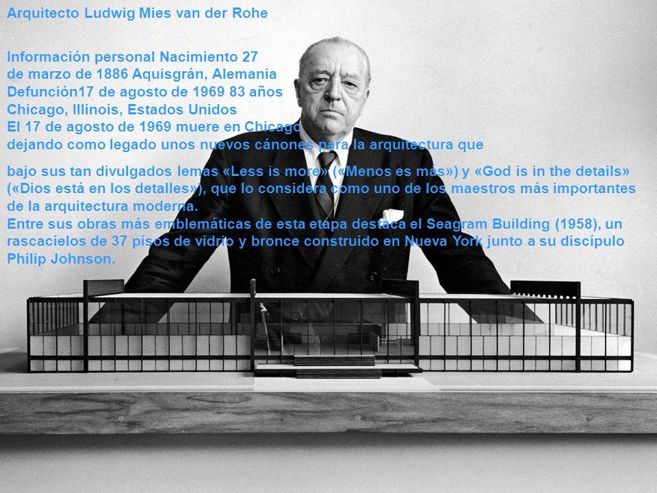 Arquitecto Ludwig Mies van der Rohe Información personal Nacimiento 27 de marzo de 1886 Aquisgrán, Alemania Defunción17 de agosto de 1969 83 años Chic