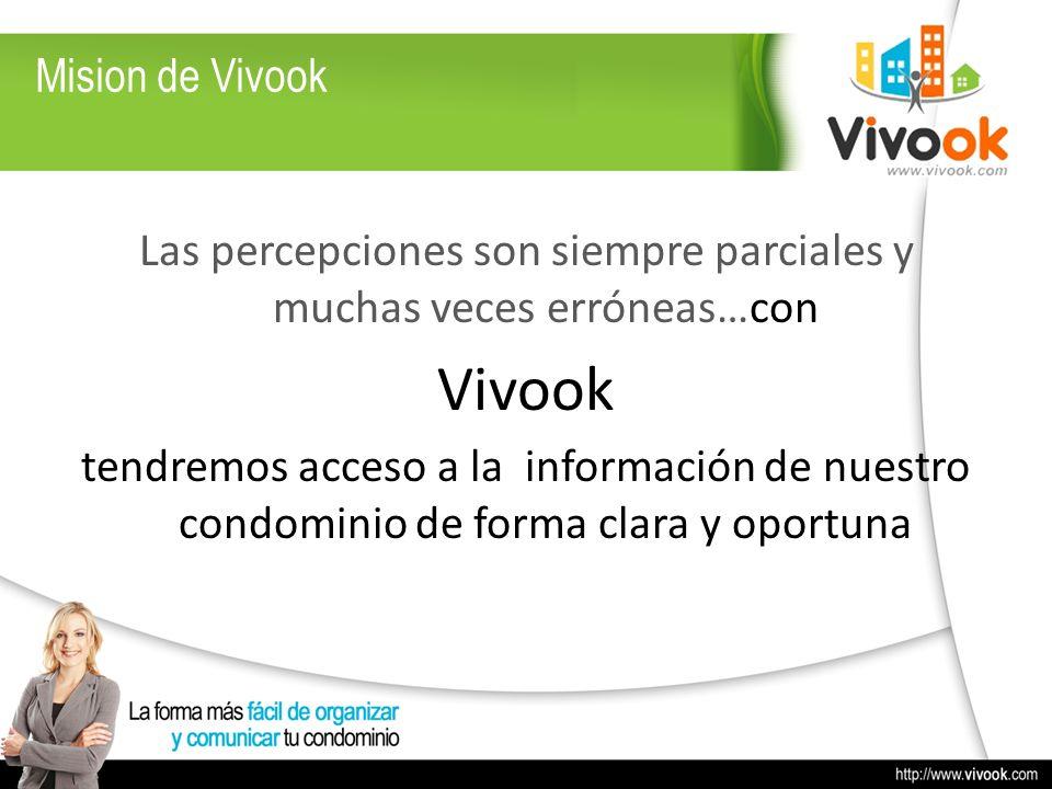 Mision de Vivook Las percepciones son siempre parciales y muchas veces erróneas…con Vivook tendremos acceso a la información de nuestro condominio de