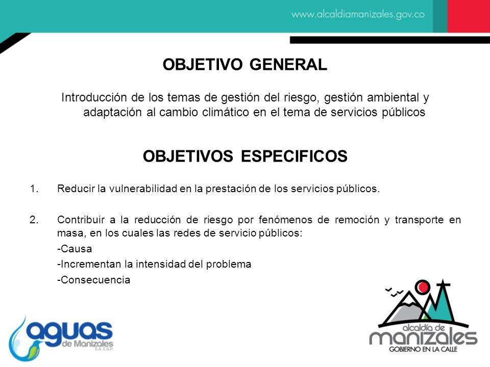 Introducción de los temas de gestión del riesgo, gestión ambiental y adaptación al cambio climático en el tema de servicios públicos OBJETIVO GENERAL OBJETIVOS ESPECIFICOS 1.