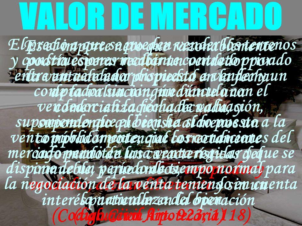 - VALOR DE MERCADO Es el importe neto que razonablemente podría esperar recibir un vendedor por la venta de una propiedad en la fecha de la valuacion,
