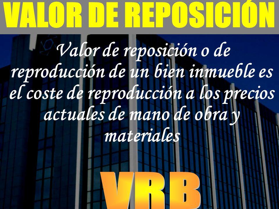 - VALOR DE REPOSICIÓN Valor de reposición o de reproducción de un bien inmueble es el coste de reproducción a los precios actuales de mano de obra y m