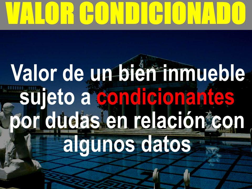 - VALOR CONDICIONADO Valor de un bien inmueble sujeto a condicionantes por dudas en relación con algunos datos