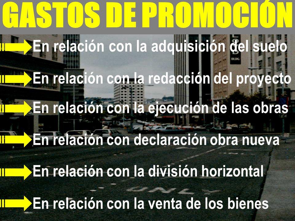 - GASTOS DE PROMOCIÓN En relación con la adquisición del suelo En relación con la redacción del proyecto En relación con la ejecución de las obras En