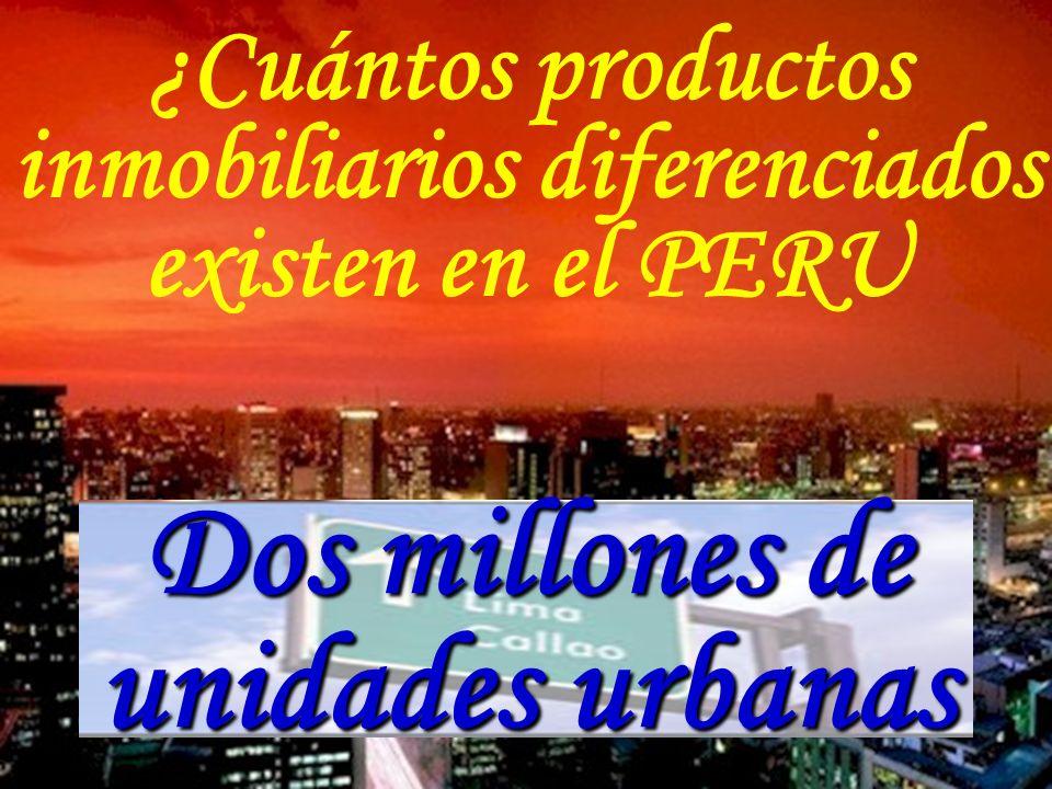 ¿Cuántos productos inmobiliarios diferenciados existen en el PERU Dos millones de unidades urbanas