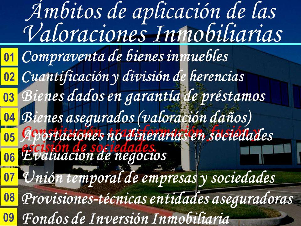 Ámbitos de aplicación de las Valoraciones Inmobiliarias 06 09 04 05 03 02 Compraventa de bienes inmuebles 07 08 01 Cuantificación y división de herenc