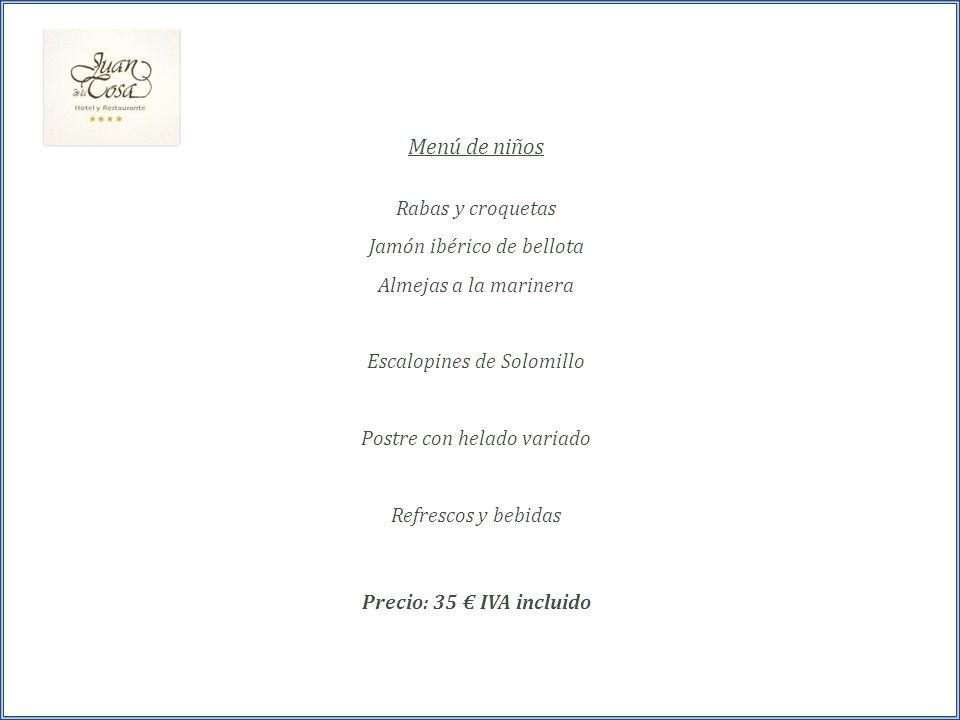 Menú de niños Rabas y croquetas Jamón ibérico de bellota Almejas a la marinera Escalopines de Solomillo Postre con helado variado Refrescos y bebidas