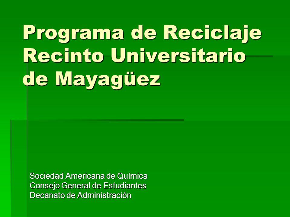 Programa de Reciclaje Recinto Universitario de Mayagüez Sociedad Americana de Química Consejo General de Estudiantes Decanato de Administración