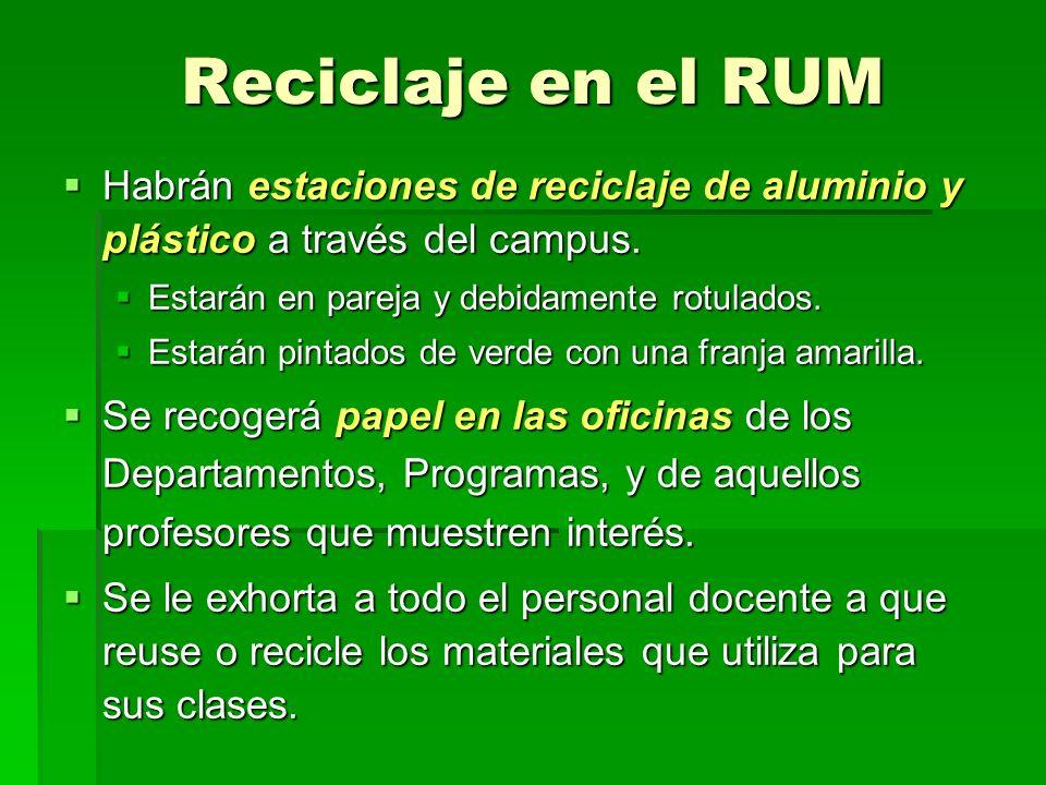 Reciclaje en el RUM Habrán estaciones de reciclaje de aluminio y plástico a través del campus. Habrán estaciones de reciclaje de aluminio y plástico a