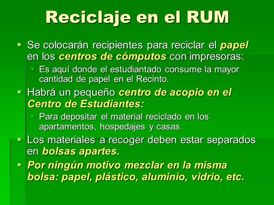 Reciclaje en el RUM Se colocarán recipientes para reciclar el papel en los centros de cómputos con impresoras: Se colocarán recipientes para reciclar
