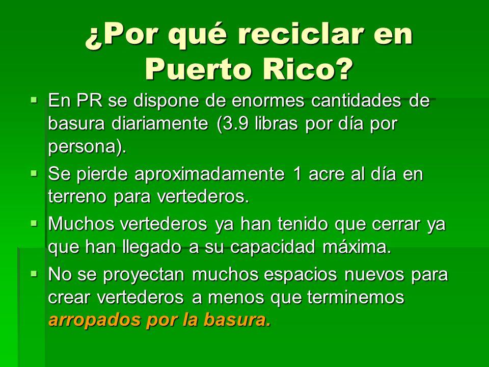¿Por qué reciclar en Puerto Rico? En PR se dispone de enormes cantidades de basura diariamente (3.9 libras por día por persona). En PR se dispone de e