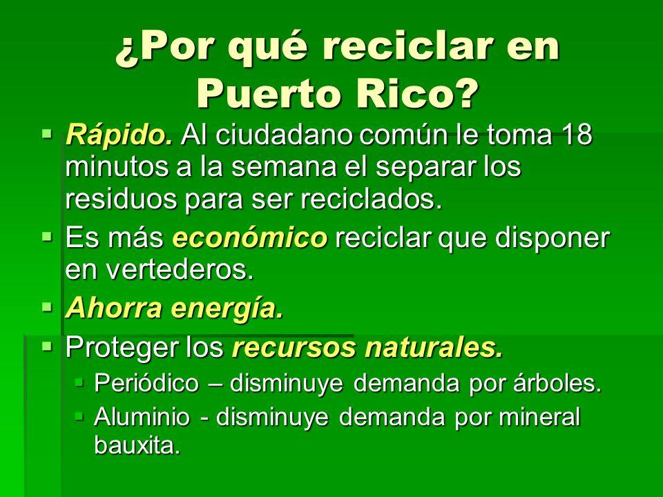 ¿Por qué reciclar en Puerto Rico? Rápido. Al ciudadano común le toma 18 minutos a la semana el separar los residuos para ser reciclados. Rápido. Al ci