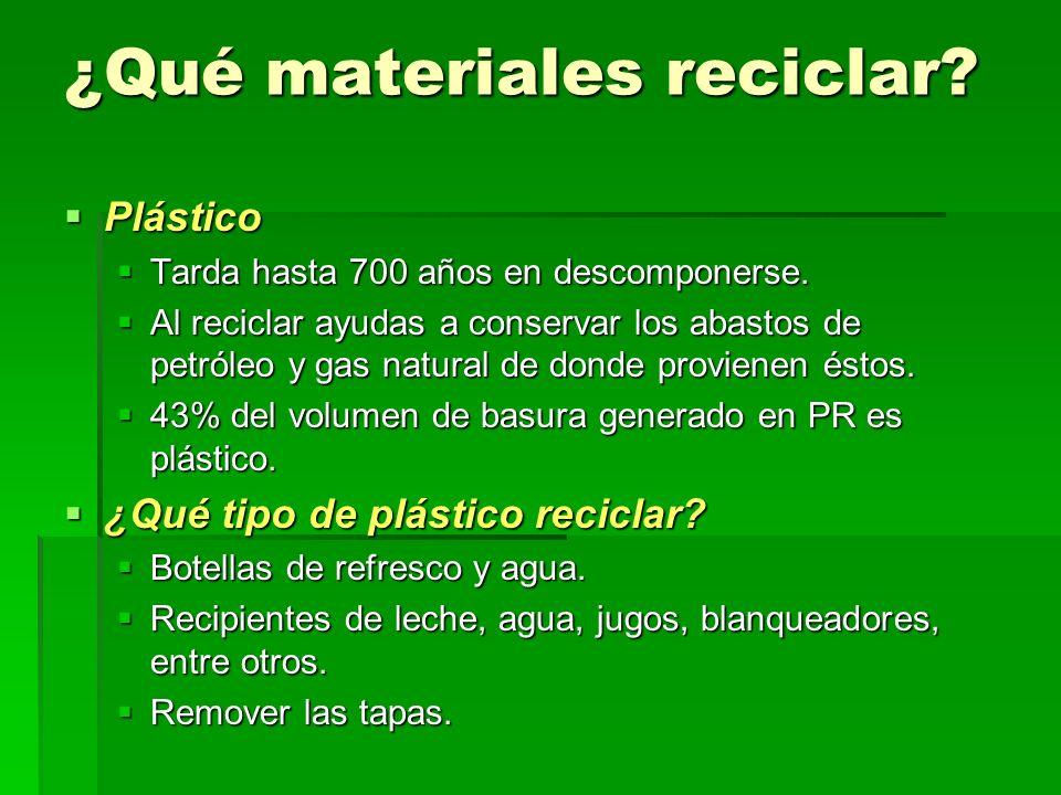 ¿Qué materiales reciclar? Plástico Plástico Tarda hasta 700 años en descomponerse. Tarda hasta 700 años en descomponerse. Al reciclar ayudas a conserv