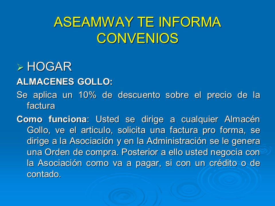 ASEAMWAY TE INFORMA CONVENIOS HOGAR HOGAR ALMACENES GOLLO: Se aplica un 10% de descuento sobre el precio de la factura Como funciona: Usted se dirige
