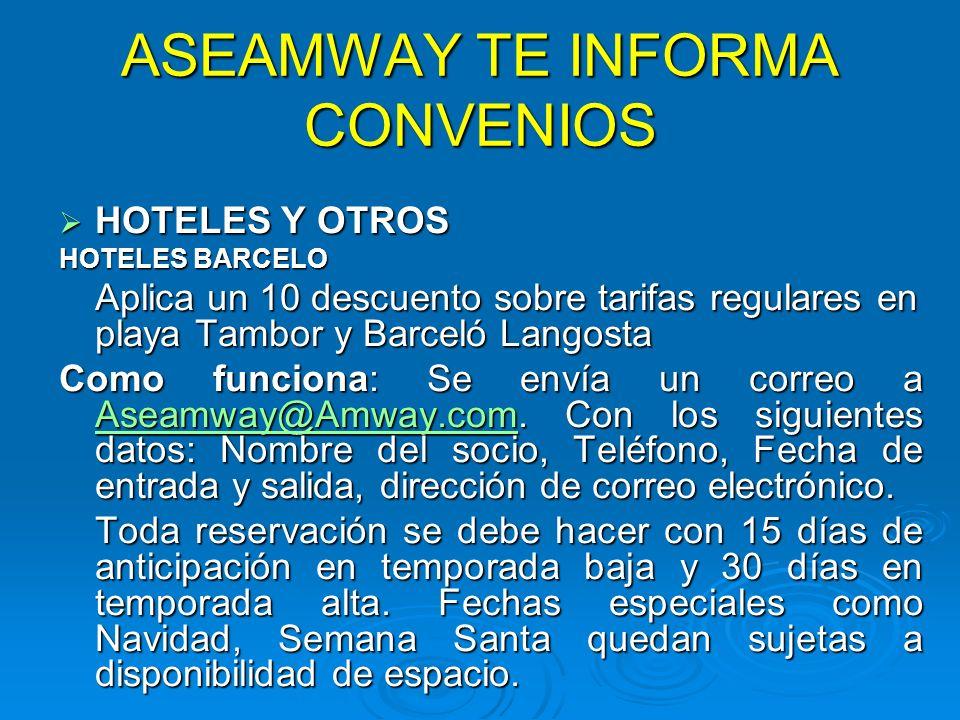 ASEAMWAY TE INFORMA CONVENIOS HOTELES Y OTROS HOTELES Y OTROS HOTELES BARCELO Aplica un 10 descuento sobre tarifas regulares en playa Tambor y Barceló