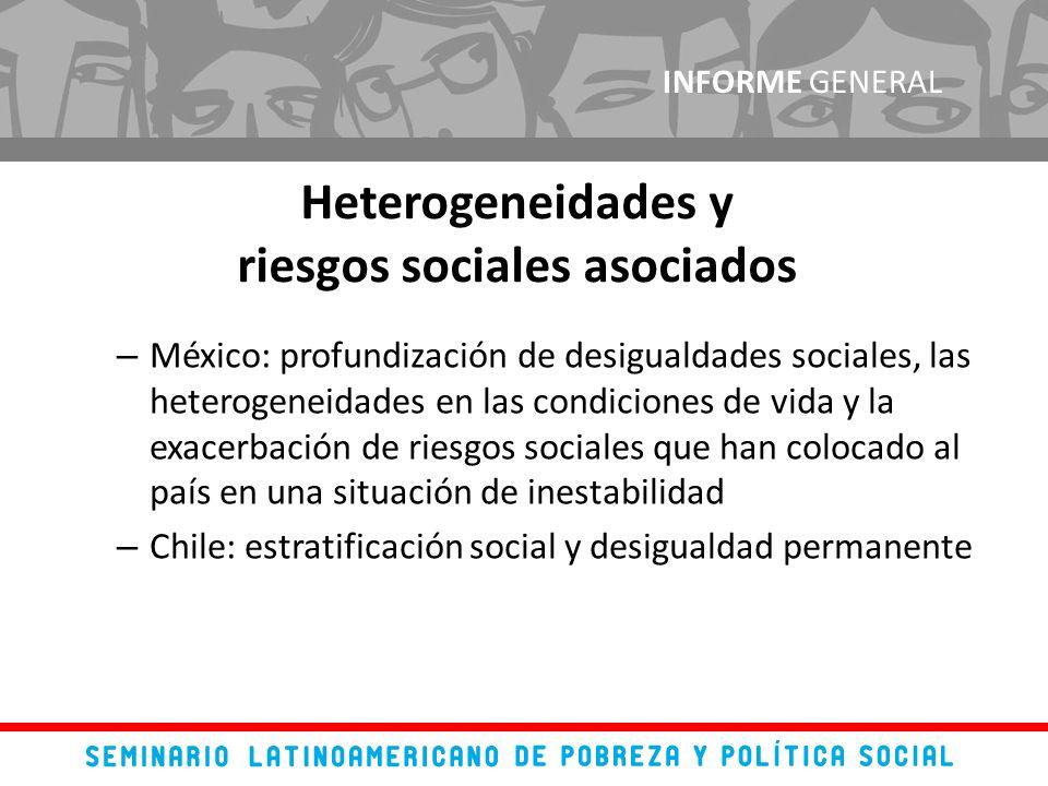 – México: profundización de desigualdades sociales, las heterogeneidades en las condiciones de vida y la exacerbación de riesgos sociales que han colocado al país en una situación de inestabilidad – Chile: estratificación social y desigualdad permanente INFORME GENERAL Heterogeneidades y riesgos sociales asociados