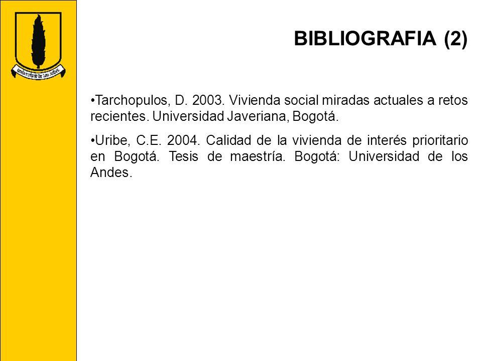 BIBLIOGRAFIA (2) Tarchopulos, D. 2003. Vivienda social miradas actuales a retos recientes. Universidad Javeriana, Bogotá. Uribe, C.E. 2004. Calidad de