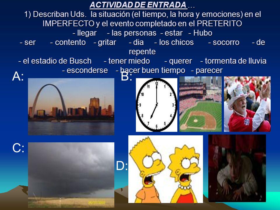 Conclusiones – Imperfecto y Preterito Usamos el imperfecto… 1) To describe the situation that includes a.