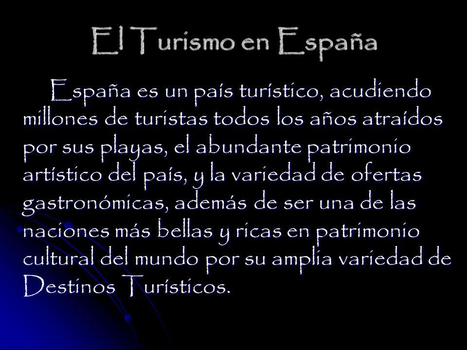 El Turismo en España España es un país turístico, acudiendo millones de turistas todos los años atraídos por sus playas, el abundante patrimonio artístico del país, y la variedad de ofertas gastronómicas, además de ser una de las naciones más bellas y ricas en patrimonio cultural del mundo por su amplia variedad de Destinos Turísticos.
