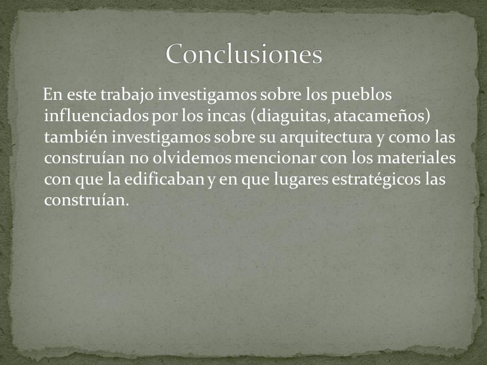 En este trabajo investigamos sobre los pueblos influenciados por los incas (diaguitas, atacameños) también investigamos sobre su arquitectura y como l