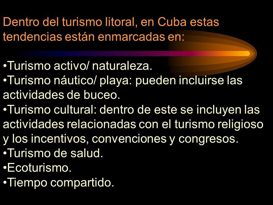 Dentro del turismo litoral, en Cuba estas tendencias están enmarcadas en: Turismo activo/ naturaleza. Turismo náutico/ playa: pueden incluirse las act