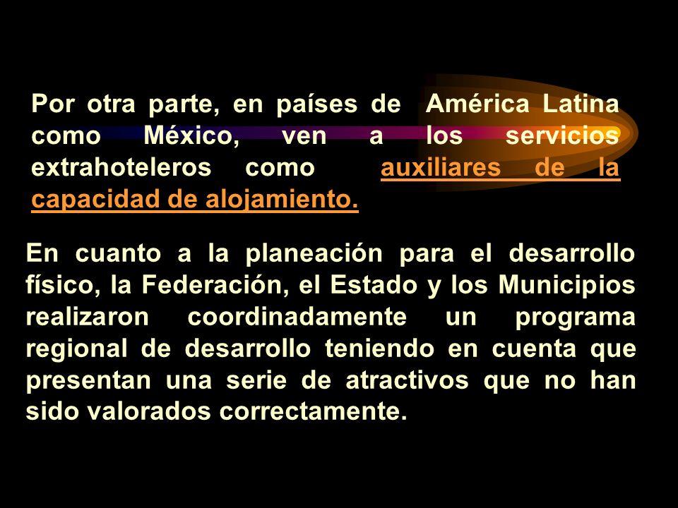 Por otra parte, en países de América Latina como México, ven a los servicios extrahoteleros como auxiliares de la capacidad de alojamiento. En cuanto